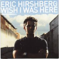 Eric Hirshberg - Wish I Was Here